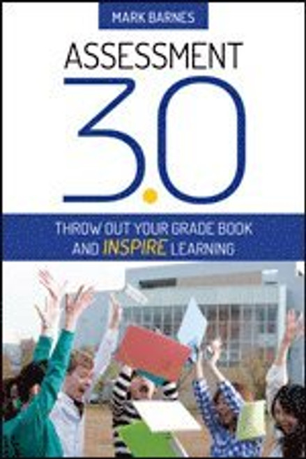 Assessment 3.0: Throw Out Your Grade Book and Inspire Learning