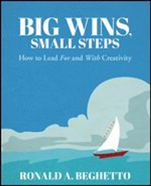 Big Wins, Small Steps How to Lead For and with Creativity