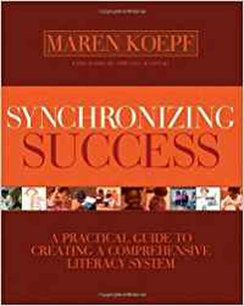 Synchronizing Success: A Practical Guide to Creating a Comprehensive Literacy System