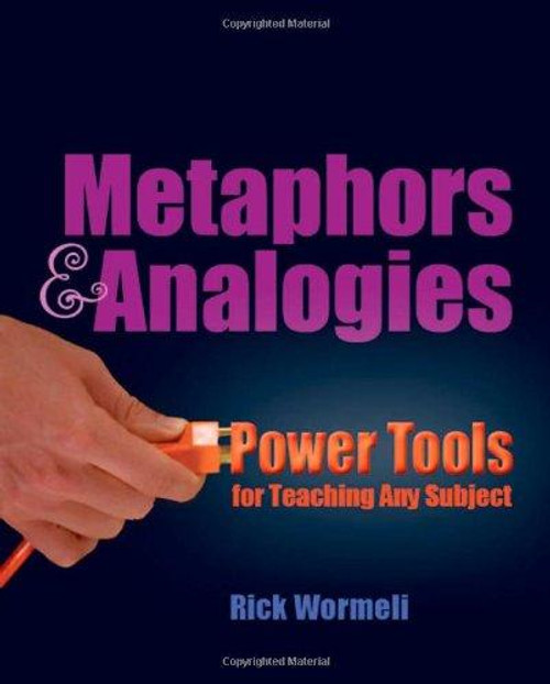 Metaphors and Analogies: Power Tools for Teaching Any Subject