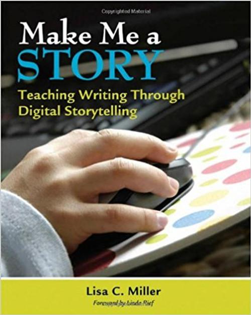 Make Me a Story: Teaching Writing Through Digital Storytelling