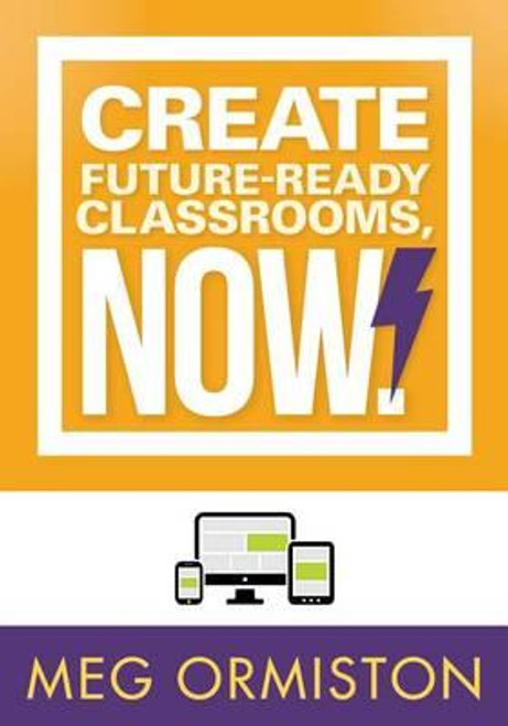 Create Future-Ready Classrooms, Now!