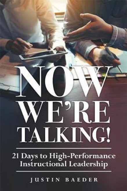 Now We're Talking!: 21 Days to High-Performance Instructional Leadership