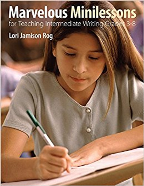 Marvelous Minilessons for Teaching Intermediate Writing Grades 3-8
