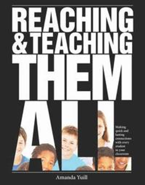 Reaching and Teaching Them All: Making Quick and Lasting Connections with Every Student in Your Classroom