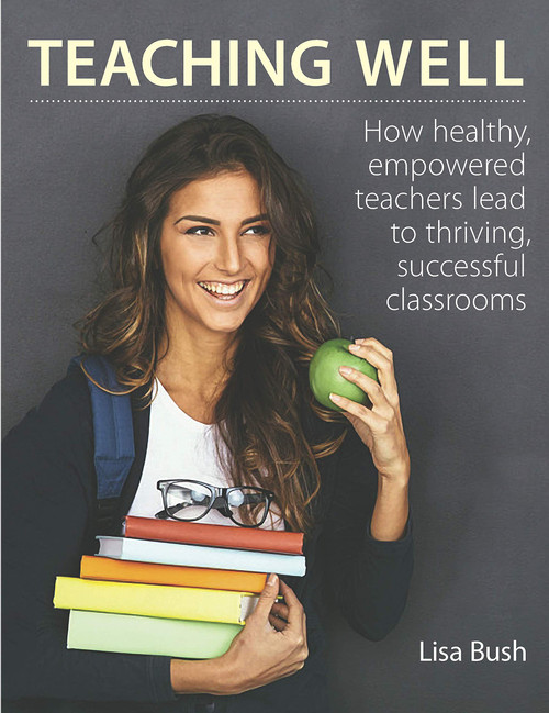 Teaching Well: How healthy, empowered teachers lead to thriving, successful classrooms