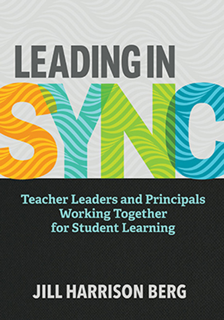 Leading In Sync: Teacher Leaders and Principals Working Together for Student Learning
