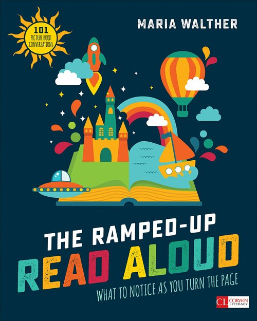 The Ramped-Up Read Aloud: What to Notice as You Turn the Page (Grades PreK-3)