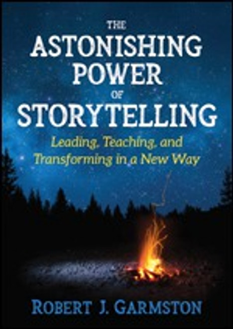 The Astonishing Power of Storytelling: Leading, Teaching, and Transforming in a New Way