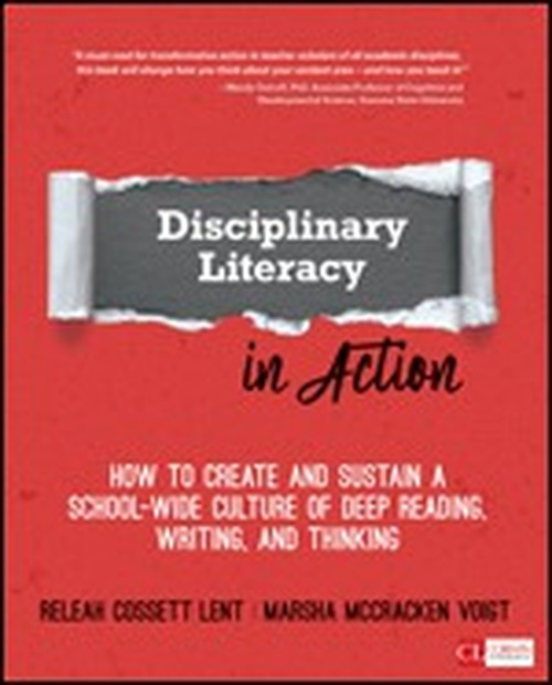Disciplinary Literacy in Action: How to Create and Sustain a School-Wide Culture of Deep Reading, Writing, and Thinking