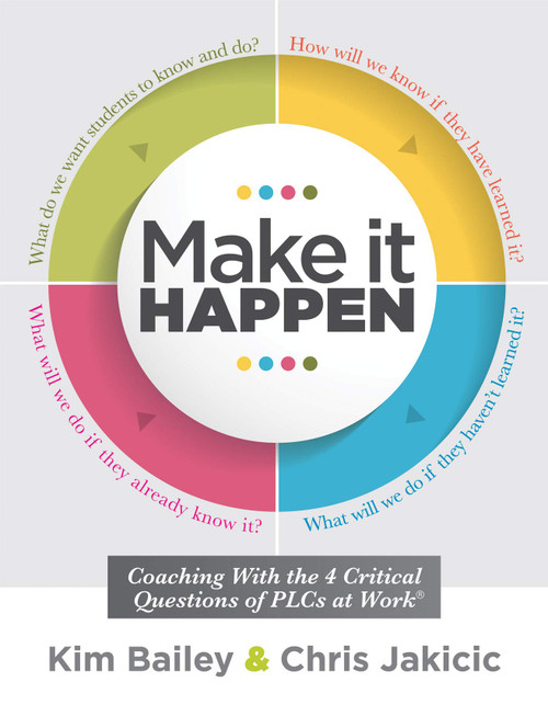 Make It Happen Coaching With the Four Critical Questions of PLCs at Work