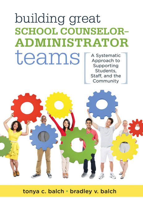 Building Great School Counselor-Administrator Teams: A Systematic Approach to Supporting Students, Staff, and the Community
