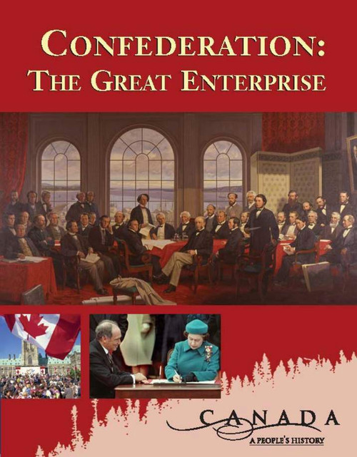 Canada: A Peoples History - Confederation: The Great Enterprise