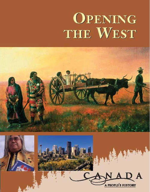 Canada: A Peoples History - Opening The West
