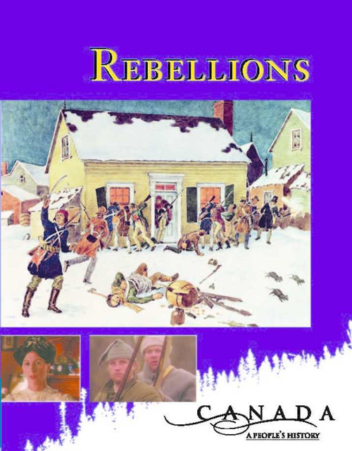Canada: A Peoples History - Rebellions