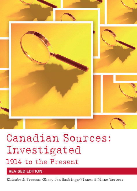 Canadian Sources: Investigated - 1914 to the Present Revised Edition