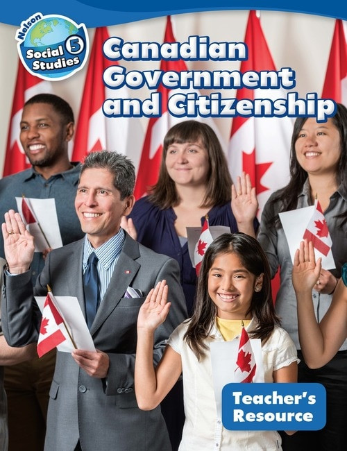 Nelson Social Studies - Grade 5 - Strand B - Canadian Government and Citizenship