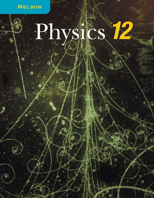 Nelson Physics 12 Student Book: Student Text, National Edition