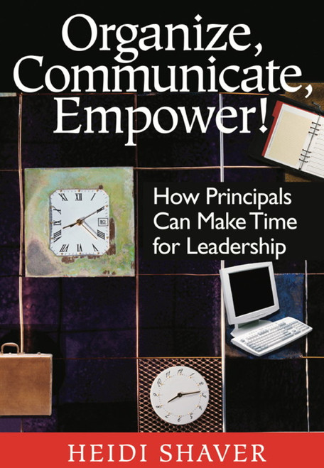 Organize, Communicate, Empower!: How Principals Can Make Time for Leadership