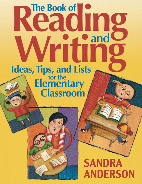 The Book of Reading and Writing Ideas, Tips, and Lists for the Elementary Classroom: Ideas, Tips, and Lists for the Elementary Classroom