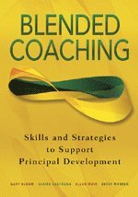 Blended Coaching: Skills and Strategies to Support Principal Development