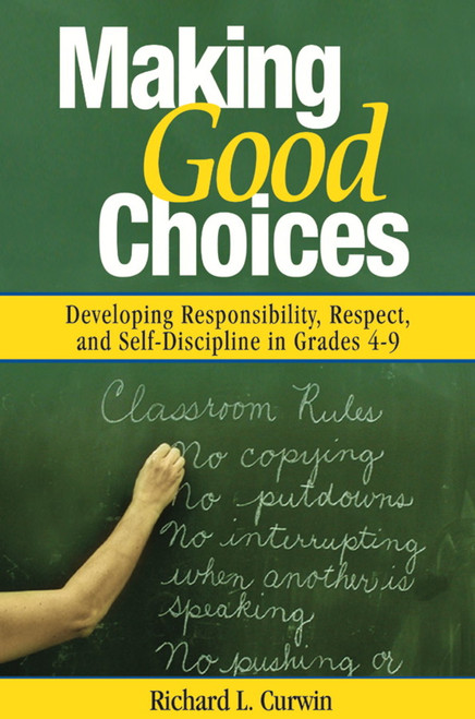 Making Good Choices: Developing Responsibility, Respect, and Self-Discipline in Grades 4-9