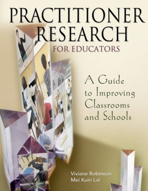 Practitioner Research for Educators: A Guide to Improving Classrooms and Schools