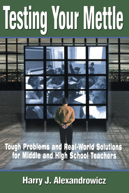 Testing Your Mettle: Tough Problems and Real-World Solutions for Middle and High School Teachers