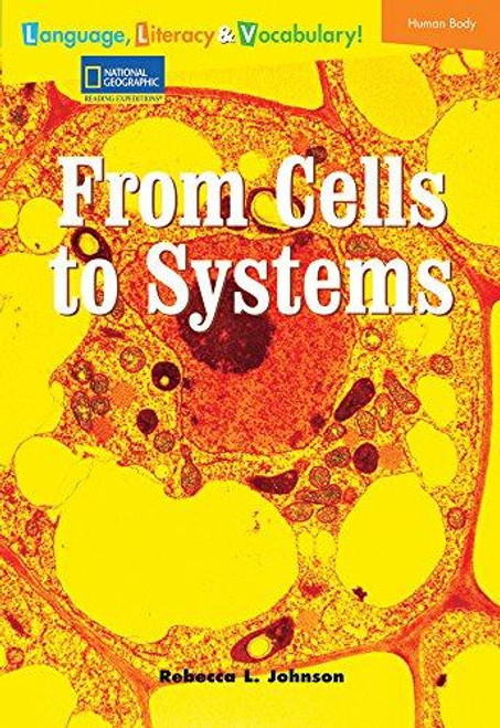 Language, Literacy & Vocabulary - Reading Expeditions (Life Science/Human Body): From Cells to Systems