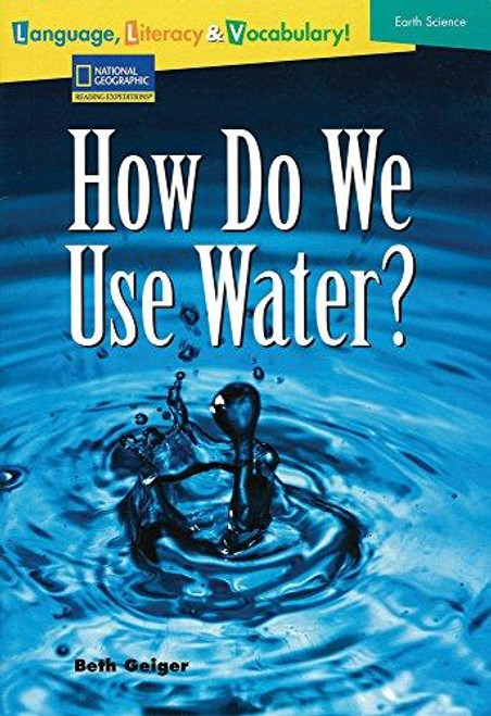 Language, Literacy & Vocabulary - Reading Expeditions (Earth Science): How Do We Use Water?