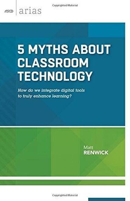 Five Myths About Classroom Technology: How do we integrate digital tools to truly enhance learning?