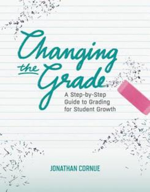 Changing the Grade: A Step-by-Step Guide to Grading for Student Growth