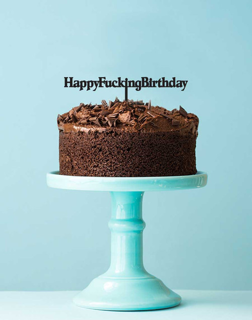 Happy Fucking Birthday Cake Topper - Funny Cake Decoration - Made in Australia