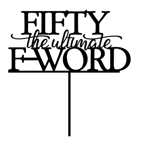 Fifty the Ultimate F Word cake decoration - 50th Birthday Cake Topper. Laser cut in Australia